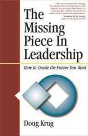 The Missing Piece in Leadership by Doug Krug